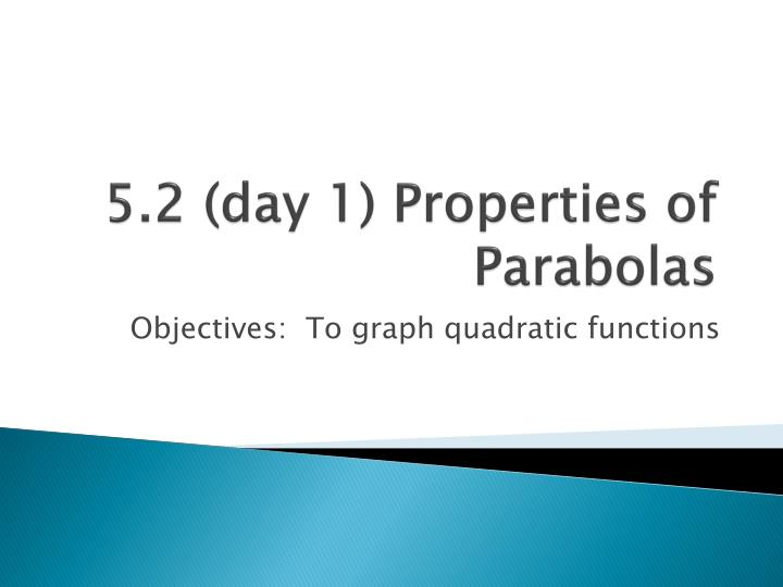 5 2 day 1 properties of parabolas n.