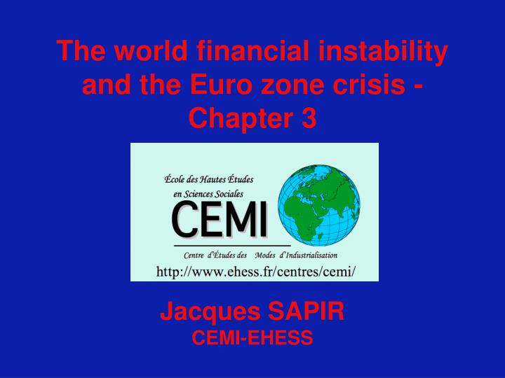 the world financial instability and the euro zone crisis chapter 3 jacques sapir cemi ehess n.
