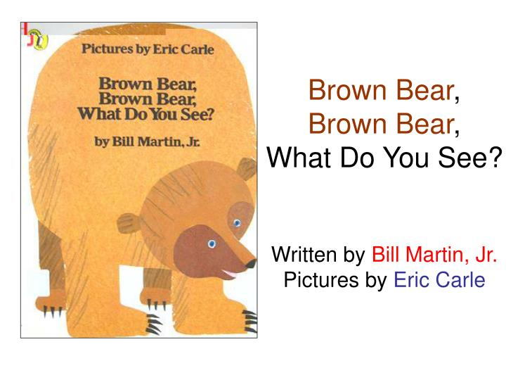 brown bear brown bear what do you see written by bill martin jr pictures by eric carle n.
