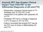 amyloid pet has greater clinical impact than fdg pet in the differential diagnosis of ad and ftd