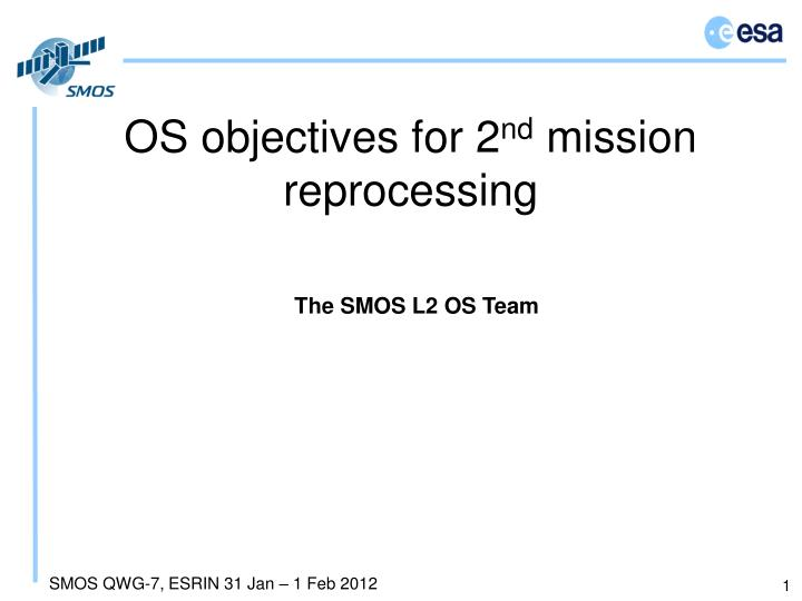 os objectives for 2 nd mission reprocessing n.