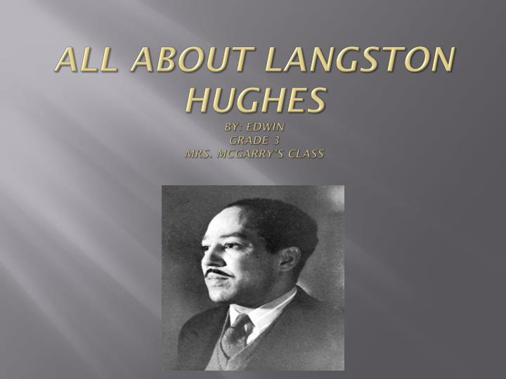 all about langston hughes by edwin grade 3 mrs mcgarry s class n.
