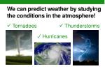 we can predict weather by studying the conditions in the atmosphere