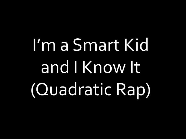 I'm a Smart Kid and I Know It
