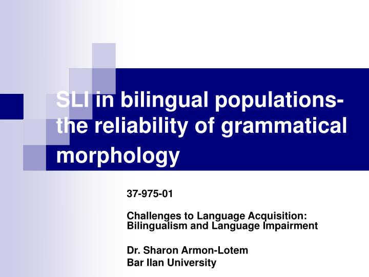 sli in bilingual populations the reliability of grammatical morphology n.