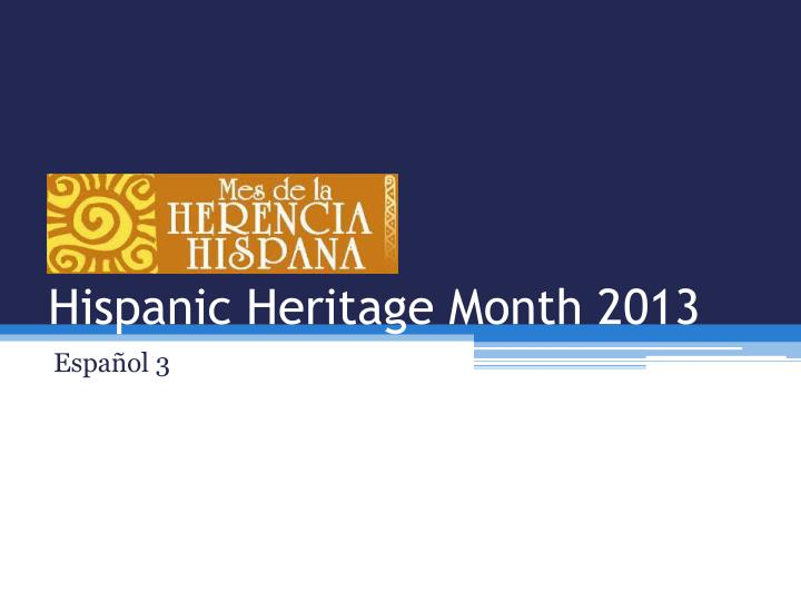 ppt hispanic heritage month 2013 powerpoint presentation id 6853757