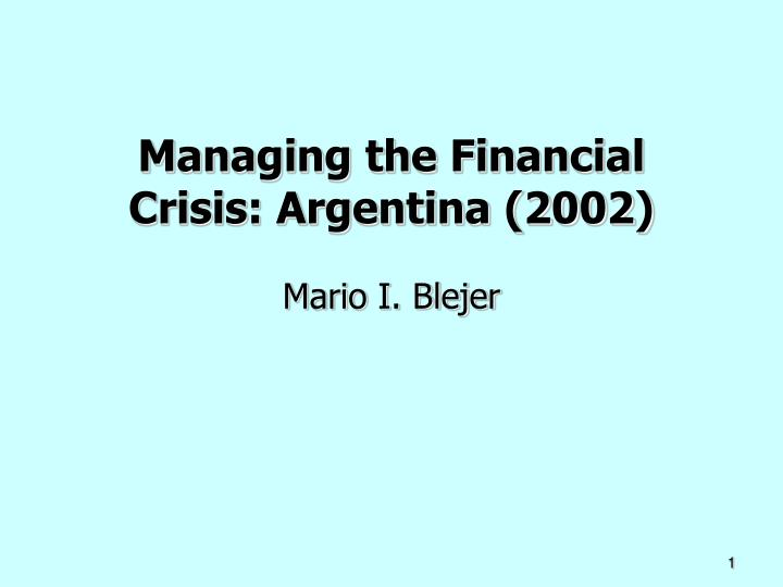 managing the financial crisis argentina 2002 mario i blejer n.