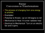 energy conversions or transformations