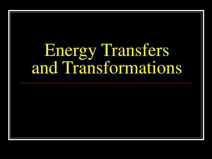 energy transfers and transformations n.
