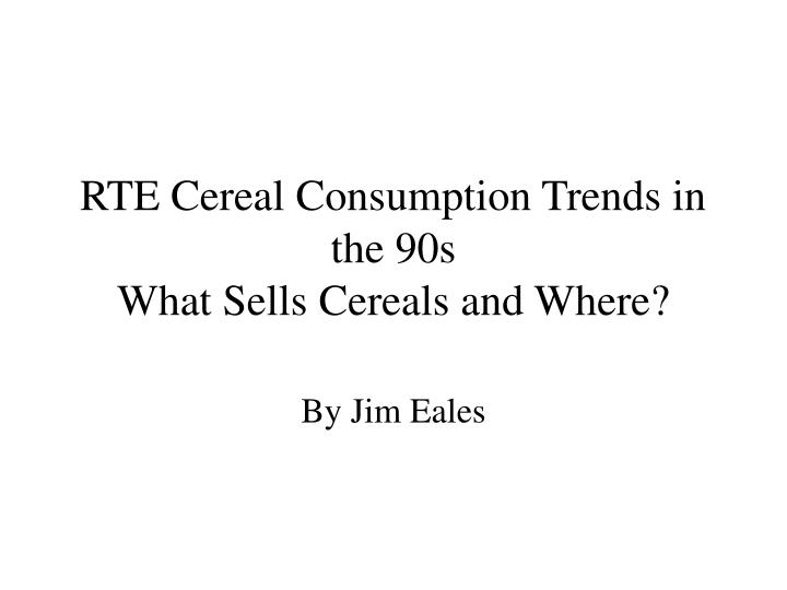 rte cereal consumption trends in the 90s what sells cereals and where n.