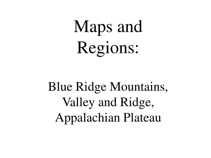 Ppt Maps And Regions Blue Ridge Mountains Valley And