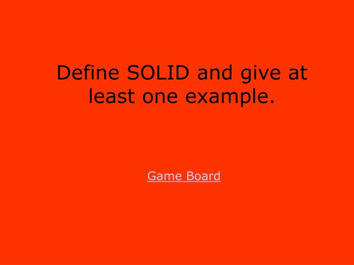 Define SOLID and give at least one example.
