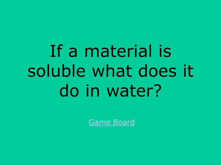 If a material is soluble what does it do in water?