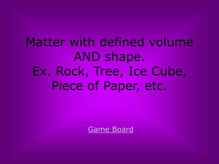 Matter with defined volume AND shape.