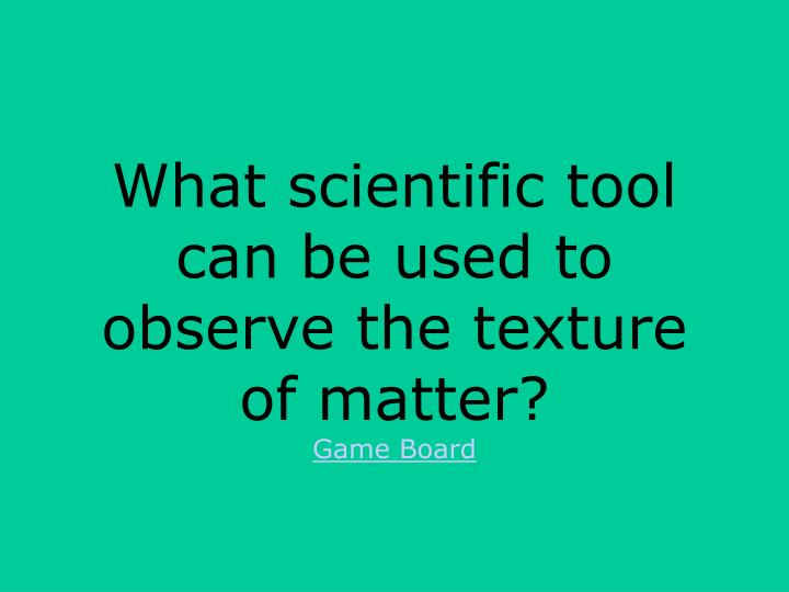 What scientific tool can be used to observe the texture of matter?