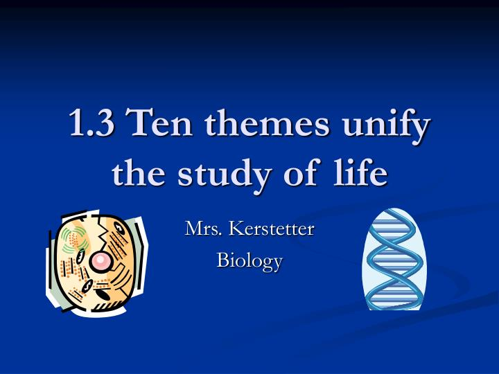 1 3 ten themes unify the study of life n.