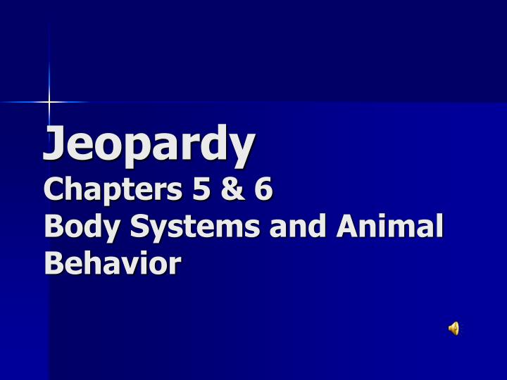 jeopardy chapters 5 6 body systems and animal behavior n.