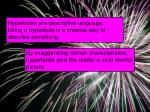 hyperboles are descriptive language using a hyperbole is a creative way to describe something