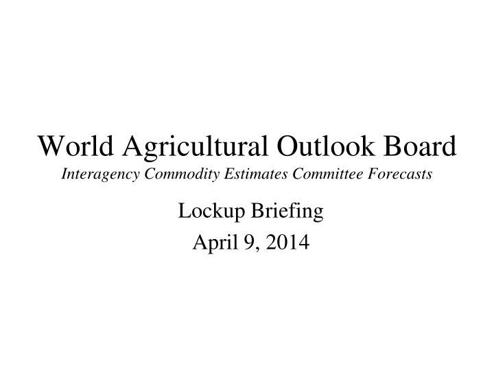 world agricultural outlook board interagency commodity estimates committee forecasts n.