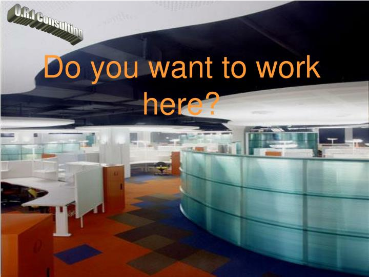 do you want to work here n.