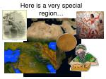 here is a very special region