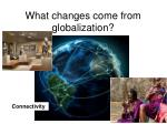 what changes come from globalization