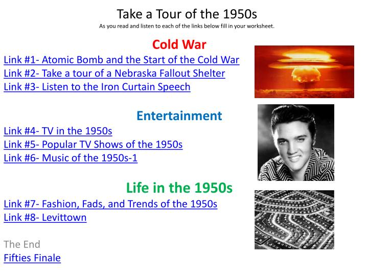 take a tour of the 1950s as you read and listen to each of the links below fill in your worksheet