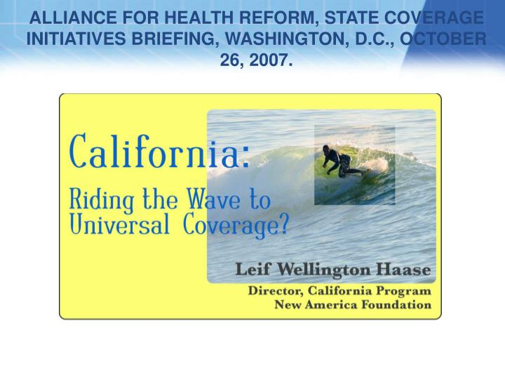 ALLIANCE FOR HEALTH REFORM, STATE COVERAGE INITIATIVES BRIEFING, WASHINGTON, D.C., OCTOBER 26, 2007.