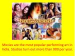 movies are the most popular performing art in india studios turn out more than 900 per year