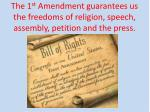 the 1 st amendment guarantees us the freedoms of religion speech assembly petition and the press