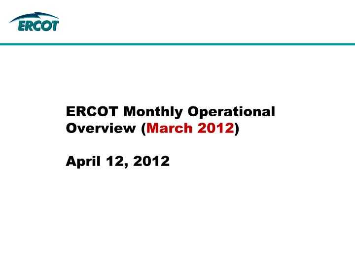 ercot monthly operational overview march 2012 april 12 2012 n.