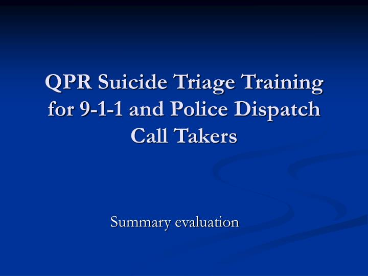 qpr suicide triage training for 9 1 1 and police dispatch call takers n.