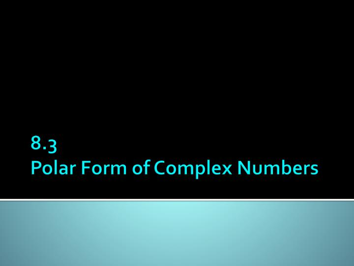 8 3 polar form of complex numbers n.