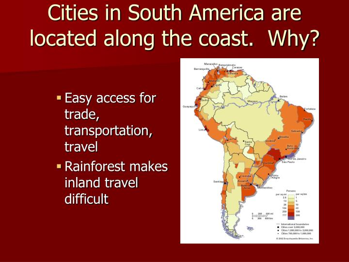 Cities in South America are located along the coast.  Why?