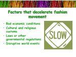 factors that decelerate fashion movement
