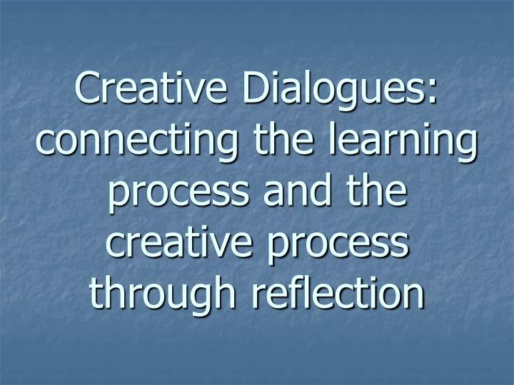 creative dialogues connecting the learning process and the creative process through reflection n.