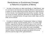 revolutionary or evolutionary changes or reforms of systems of money