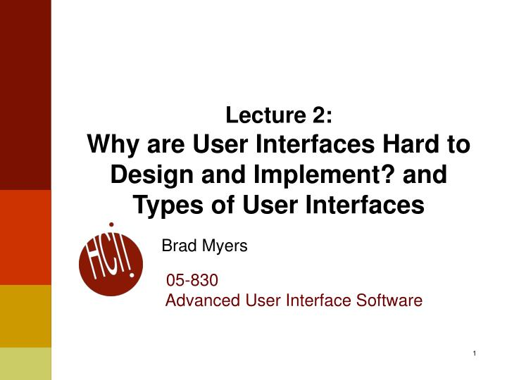 lecture 2 why are user interfaces hard to design and implement and types of user interfaces n.