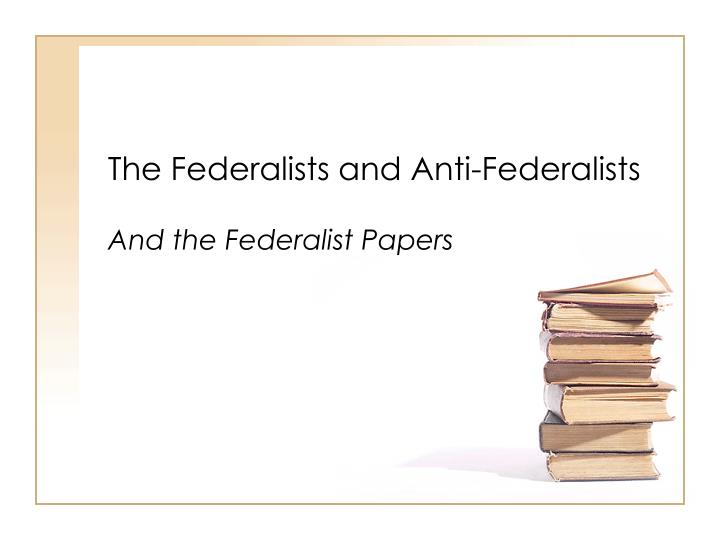 the federalists and anti federalists n.