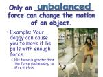 only an force can change the motion of an object