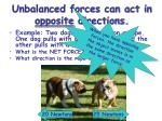 unbalanced forces can act in opposite directions
