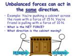 unbalanced forces can act in the same direction