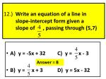 12 write an equation of a line in slope intercept form given a slope of passing through 5 7