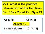 25 what is the point of intersection of the two lines 8x 10y 2 and 7x 5y 13