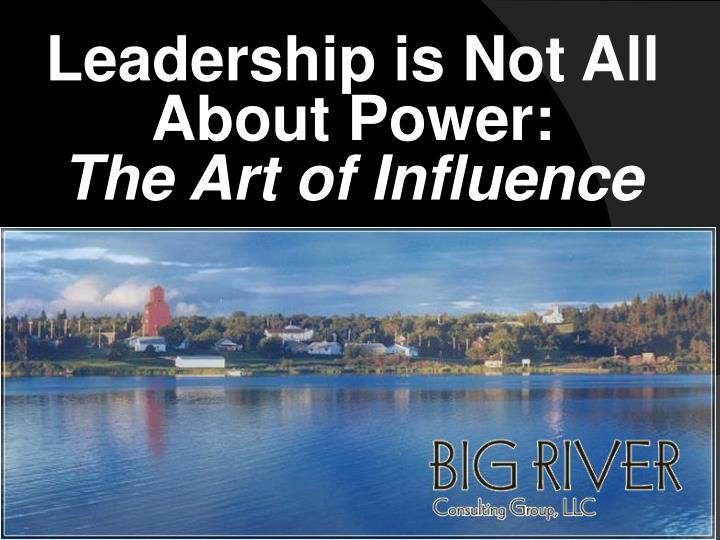leadership is not all about power the art of influence n.