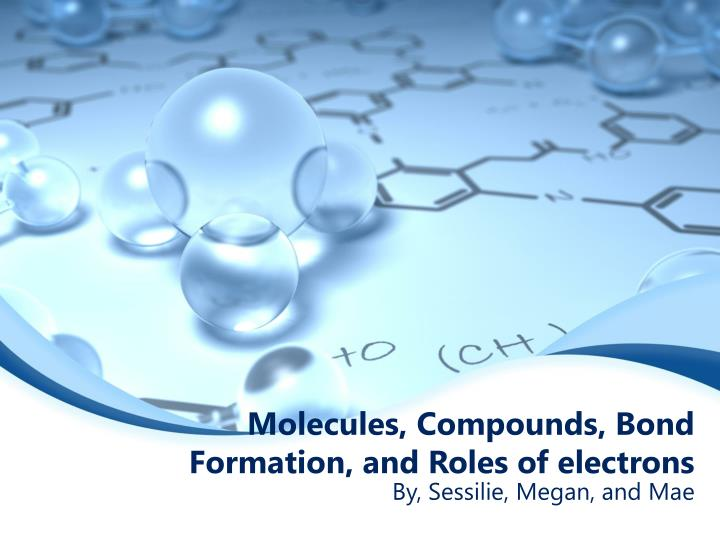 molecules compounds bond formation and roles of electrons n.