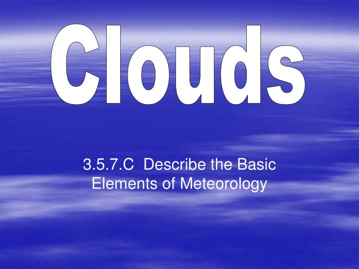 3 5 7 c describe the basic elements of meteorology n.