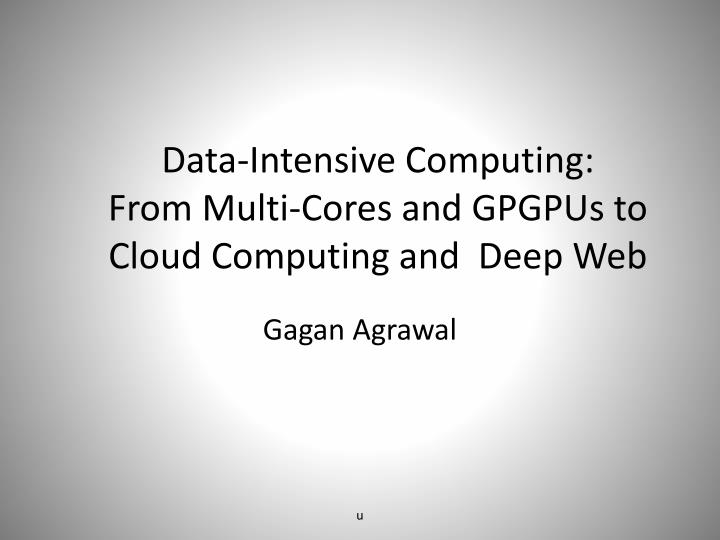 data intensive computing from multi cores and gpgpus to cloud computing and deep web n.
