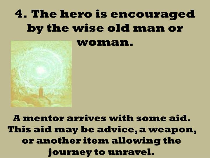 4.  The hero is encouraged by the wise old man or woman.