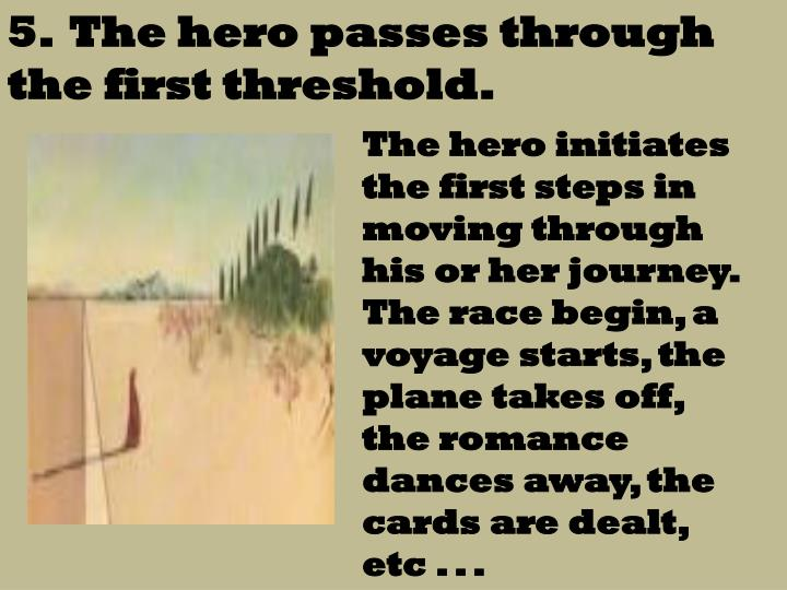 5.  The hero passes through the first threshold.